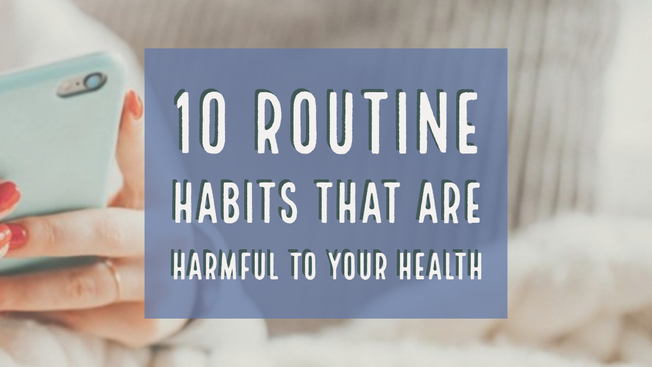 Health Facts: 10 Routine Habits That Are Harmful to Your Health